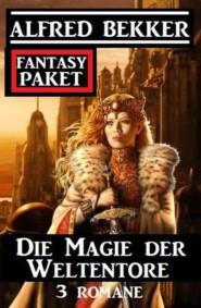 Die Magie der Weltentore: Fantasy Paket 3 Romane