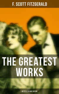 The Greatest Works of F. Scott Fitzgerald - 45 Titles in One Edition