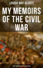 My Memoirs of the Civil War: The Louisa May Alcott\'s Collection