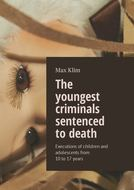 The youngest criminals sentenced to death. Executions ofchildren and adolescents from 10to17years