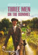 Tree Men on the Bummel \/ Трое на четырех колесах. Книга для чтения на английском языке