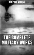 THE COMPLETE MILITARY WORKS OF RUDYARD KIPLING