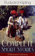 Complete Short Stories of Rudyard Kipling: 25 Illustrated Collections