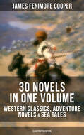 JAMES FENIMORE COOPER: 30 Novels in One Volume - Western Classics, Adventure Novels & Sea Tales (Illustrated Edition)