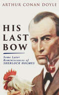 His Last Bow – Some Later Reminiscences of Sherlock Holmes