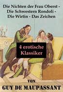 Die Nichten der Frau Oberst - Die Schwestern Rondoli - Die Wirtin - Das Zeichen (4 erotische Klassiker)
