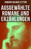 Ausgewählte Romane und Erzählungen von Edward Bulwer-Lytton