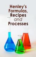 Henley\'s Formulas, Recipes and Processes