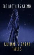 Grimm\'s Fairy Tales: Complete and Illustrated