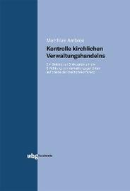 Kontrolle kirchlichen Verwaltungshandelns. Ein Beitrag zur Diskussion um die Errichtung von Verwaltungsgerichten auf Ebene der Bischofskonferenz