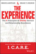 The Experience. The 5 Principles of Disney Service and Relationship Excellence