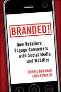Branded!. How Retailers Engage Consumers with Social Media and Mobility