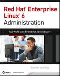 Red Hat Enterprise Linux 6 Administration. Real World Skills for Red Hat Administrators