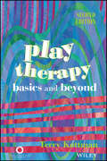 Play Therapy. Basics and Beyond