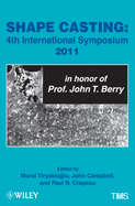 Shape Casting. Fourth International Symposium 2011 (in honor of Prof. John T. Berry)
