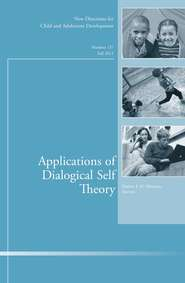 Applications of Dialogical Self Theory. New Directions for Child and Adolescent Development, Number 137