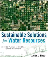 Sustainable Solutions for Water Resources. Policies, Planning, Design, and Implementation