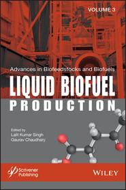 Advances in Biofeedstocks and Biofuels, Liquid Biofuel Production