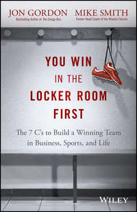 You Win in the Locker Room First. The 7 C\'s to Build a Winning Team in Business, Sports, and Life