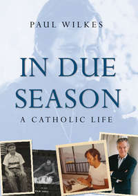 paul wilkes in due season a catholic life