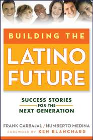Building the Latino Future. Success Stories for the Next Generation