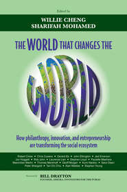 The World that Changes the World. How Philanthropy, Innovation, and Entrepreneurship are Transforming the Social Ecosystem